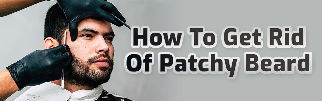 How To Get Rid Of Patchy Beard